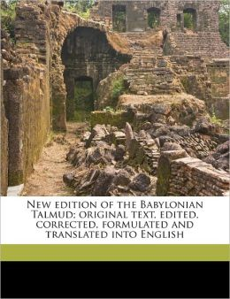 New Edition Of The Babylonian Talmud; Original Text, Edited, Corrected, Formulated And Translated Into English