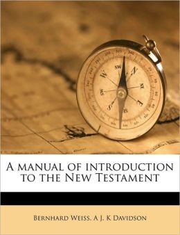 A manual of introduction to the New Testament Volume 1