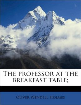 The professor at the breakfast table;