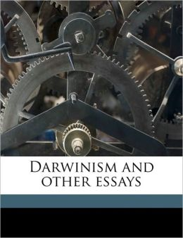 Darwinism, and other essays