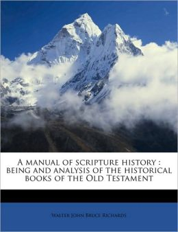 A manual of scripture history: being and analysis of the historical books of the Old Testament