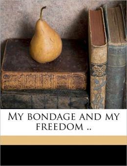 My bondage and my freedom ..