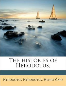 The histories of Herodotus;