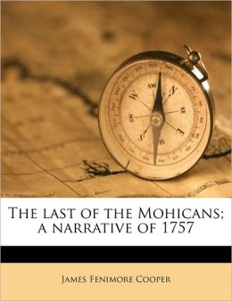 The Last of the Mohicans (A Narrative of 1757)
