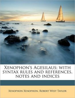 Xenophon's Agesilaus; with syntax rules and references, notes and indices