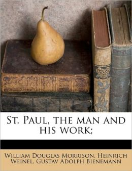 St. Paul, the Man and His Work;