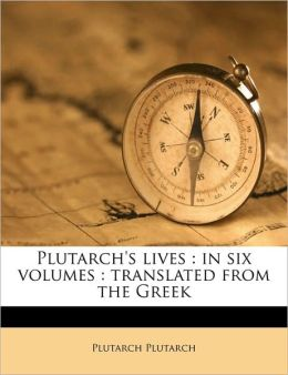 Plutarch's lives: in six volumes : translated from the Greek