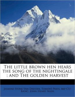 The little brown hen hears the song of the nightingale ; and The golden harvest