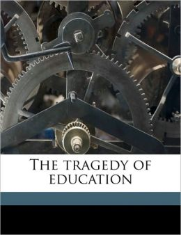 The tragedy of education