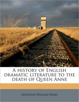 A history of English dramatic literature to the death of Queen Anne Volume 2