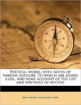 Poetical works, with notes of various authors. To which are added illus., and some account of the life and writings of Milton Volume 04