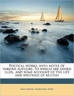 Poetical works, with notes of various authors. To which are added illus., and some account of the life and writings of Milton Volume 07
