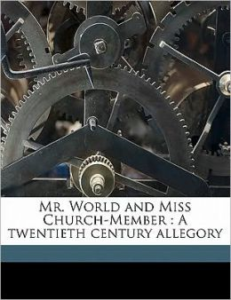 Mr. World and Miss Church-Member: A twentieth century allegory