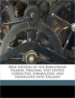 New Edition Of The Babylonian Talmud. Original Text Edited, Corrected, Formulated, And Translated Into English