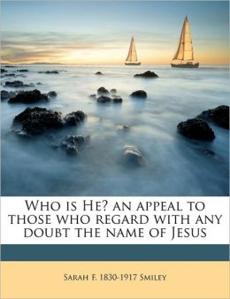 Who Is He? An Appeal To Those Who Regard With Any Doubt The Name Of Jesus
