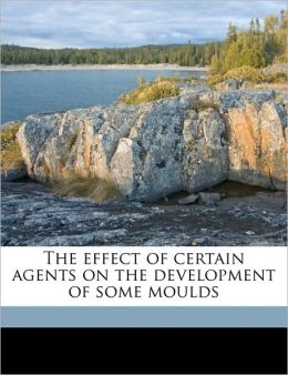 The effect of certain agents on the development of some moulds