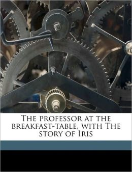 The professor at the breakfast-table, with The story of Iris