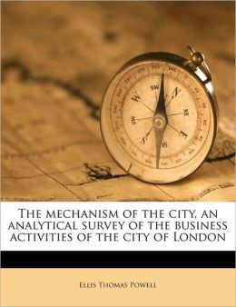 The Mechanism of the City, an Analytical Survey of the Business Activities of the City of London
