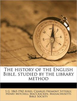 The history of the English Bible, studied by the library method