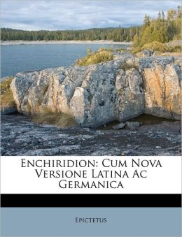 Enchiridion: Cum Nova Versione Latina Ac Germanica