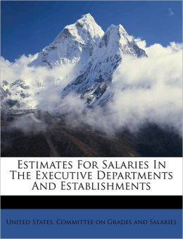 Estimates For Salaries In The Executive Departments And Establishments United States. Committee on Grades and S