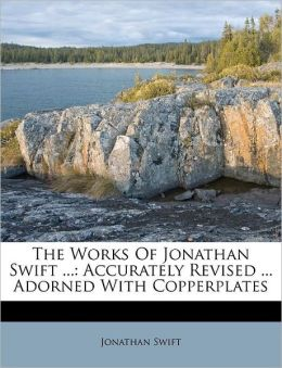 The Works Of Jonathan Swift ...: Accurately Revised ... Adorned With Copperplates