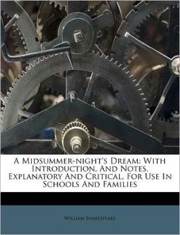 A Midsummer-night's Dream: With Introduction, And Notes, Explanatory And Critical, For Use In Schools And Families
