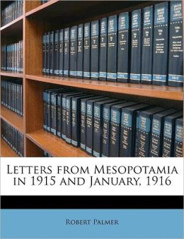 Letters from Mesopotamia in 1915 and January, 1916