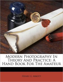 Modern Photography In Theory And Practice: A Hand Book For The Amateur