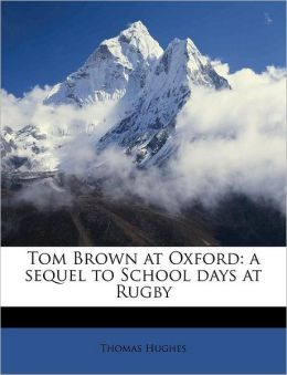 Tom Brown at Oxford: a sequel to School days at Rugby