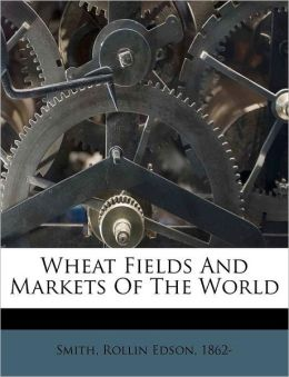 Wheat Fields And Markets Of The World