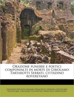 Orazione Funebre E Poetici Componim.Ti In Morte Di Girolamo Tartarotti Serbati, Cittadino Roveretano