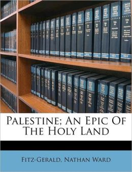 Palestine; An Epic Of The Holy Land