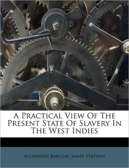 A Practical View Of The Present State Of Slavery In The West Indies