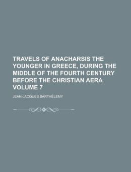 Travels of Anacharsis the Younger in Greece, During the Middle of the Fourth Century Before the Christian Aera Volume 7