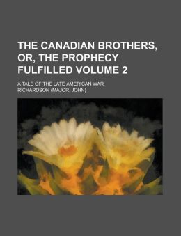 The Canadian Brothers, Or, The Prophecy Fulfilled; A Tale of the Late American War Volume 2