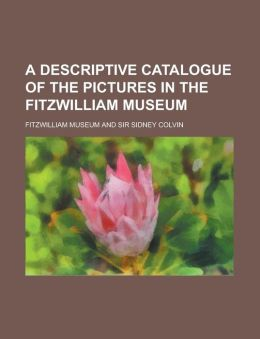 A descriptive catalogue of the pictures in the Fitzwilliam museum