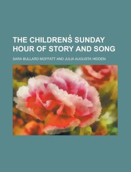 The childrens Sunday hour of story and song