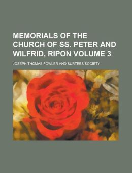 Memorials of the Church of SS. Peter and Wilfrid, Ripon Volume 3