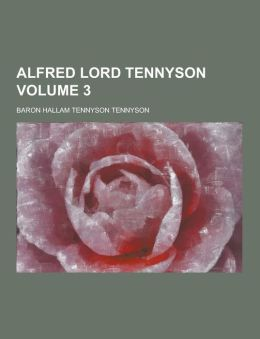 Alfred lord Tennyson Volume 3