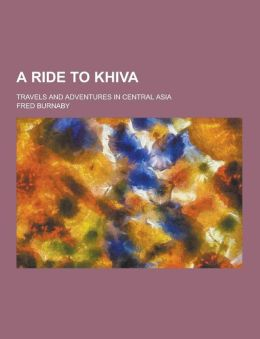 A Ride to Khiva; Travels and Adventures in Central Asia