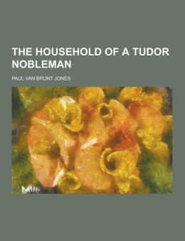 The Household of a Tudor Nobleman
