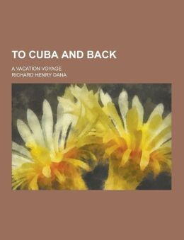 To Cuba and Back; A Vacation Voyage