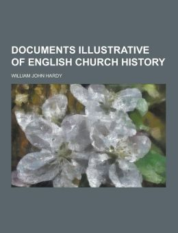 Documents Illustrative of English Church History