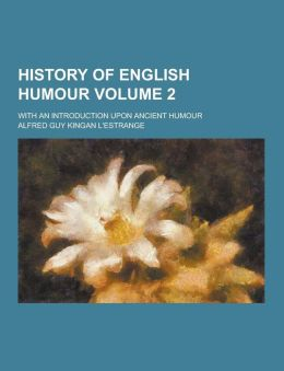 History of English humour; with an introduction upon ancient humour Volume 2