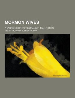Mormon Wives; A Narrative of Facts Stranger Than Fiction