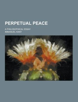 Perpetual Peace; A Philosophical Essay