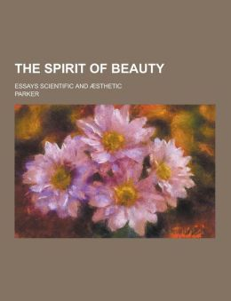 The Spirit of Beauty; Essays Scientific and Aesthetic
