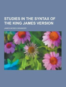 Studies in the Syntax of the King James Version