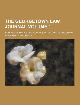 The Georgetown Law Journal Volume 1